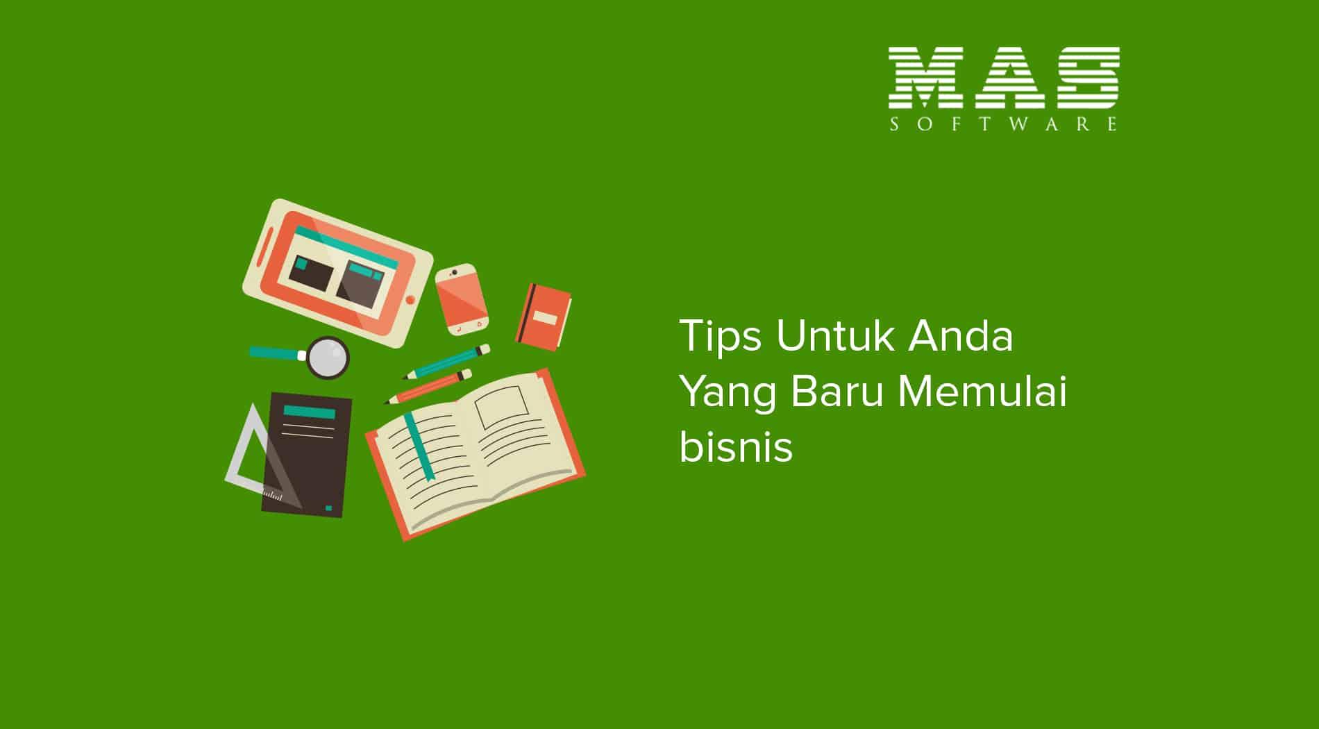 Tips Untuk Anda Yang Baru Memulai Bisnis